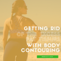 Getting rid of the excess fat tissues with body contouring